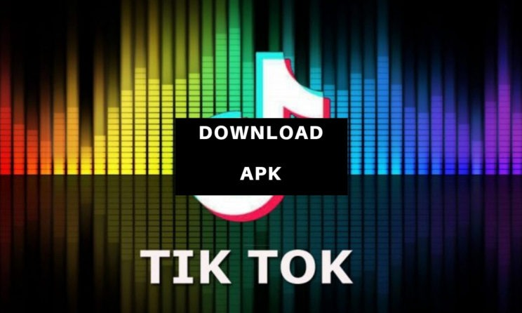 Download And Install Tik Tok Apk Latest Version On Android And iOS