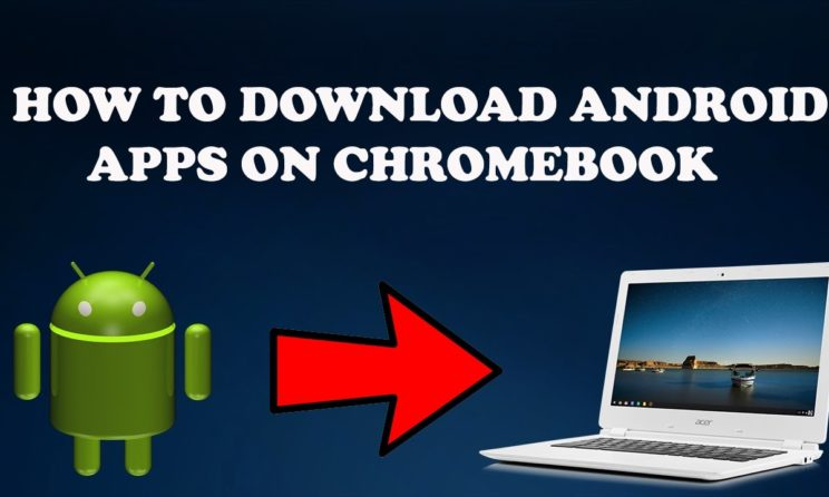 Here Is How To Download And Install Android Apps On Chromebook